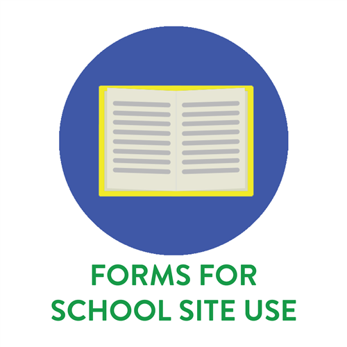FORMS FOR SCHOOL SITE USE